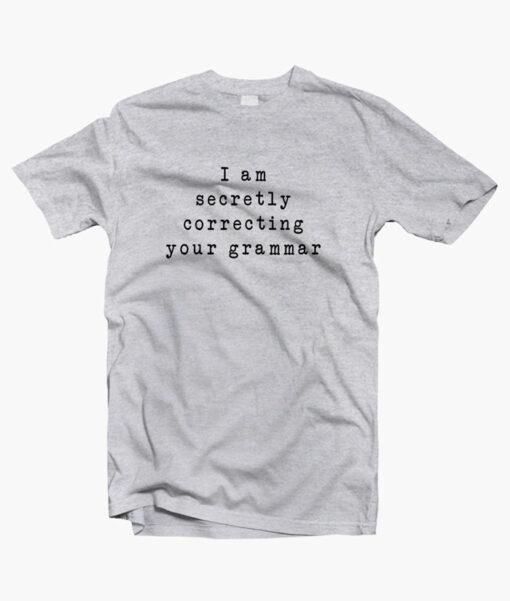 I Am Secretly Correcting Your Grammar T Shirt