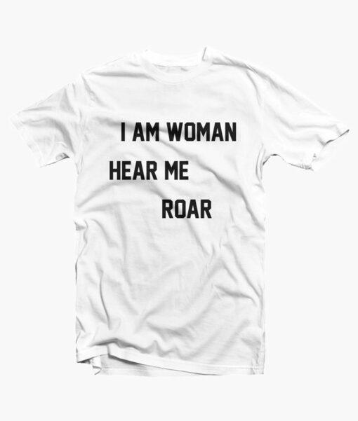 I Am Woman Hear Me Roar T Shirt
