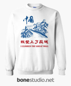I Climbed The Great Wall Sweatshirt