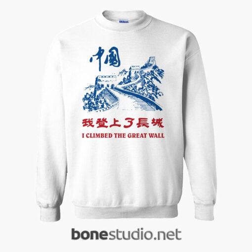 I Climbed The Great Wall Sweatshirt