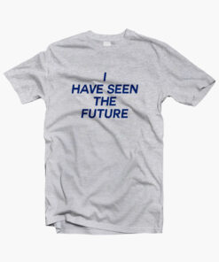 c1cab3a4 I Have Seen The Future T Shirt For Men Women Size S-M-L-XL-2XL-3XL