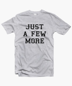 Just A Few More T Shirt sport grey