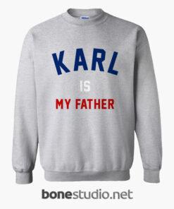 Karl Is My Father Sweatshirt