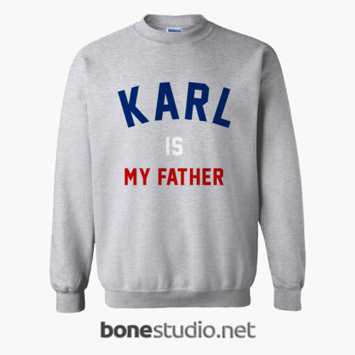 Karl Is My Father Sweatshirt