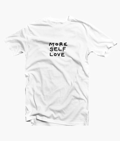 More Self Love T Shirt Quote