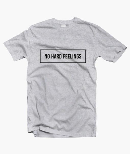 No Hard Feelings T Shirt