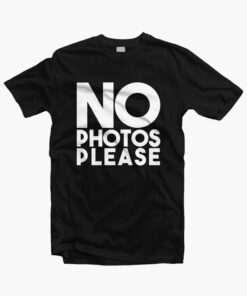 No Photo Please T Shirt
