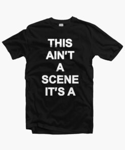 This Ain't A Scene It's A T Shirt