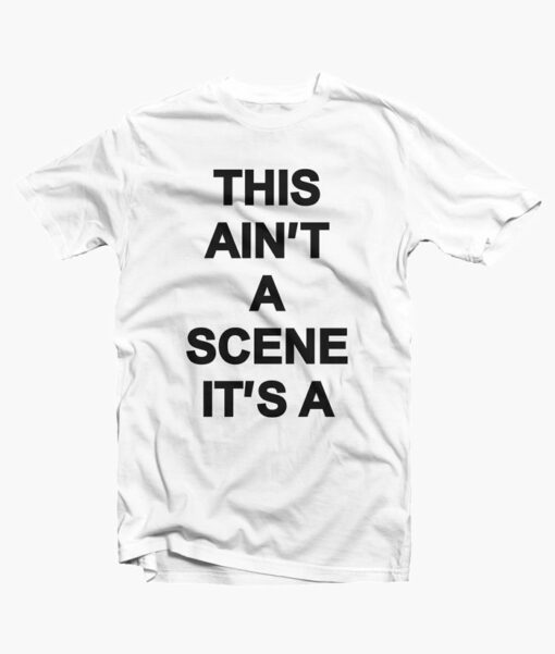 This Aint A Scene Its A T Shirt white