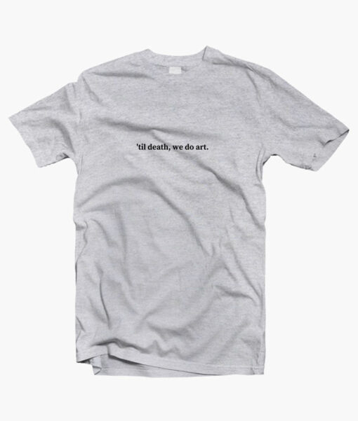 Til Death We Do Art T Shirt