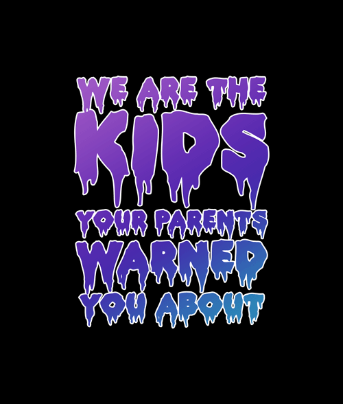 We Are The Kids Your Parents Warned You About Sweatshirt