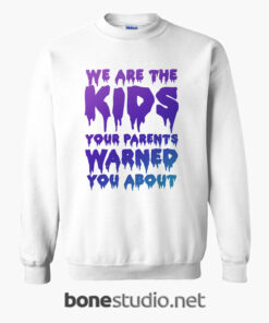 We Are The Kids Your Parents Warned You About Sweatshirt white