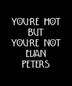 You're Hot But You're Not Evan Peters T Shirt