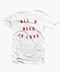 All You Need Is Love T Shirt
