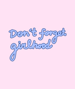 Don't Forget Girlhood Sweatshirt