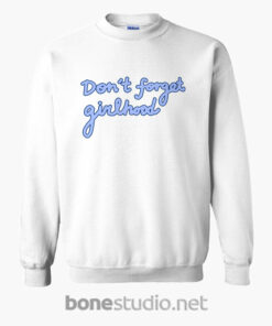 Dont Forget Girlhood Sweatshirt white