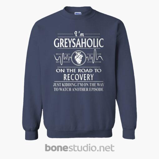 Greysaholic On The Road To Recovery Sweatshirt