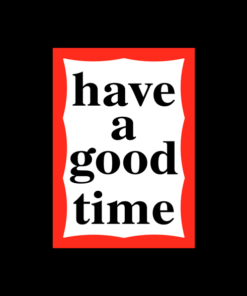 Have A Good Time T Shirt