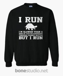 I Run I'm Slower Than A Herd Of Turtles Sweatshirt