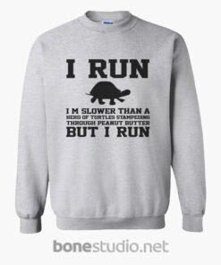 I Run Im Slower Than A Herd Of Turtles Sweatshirt sport grey