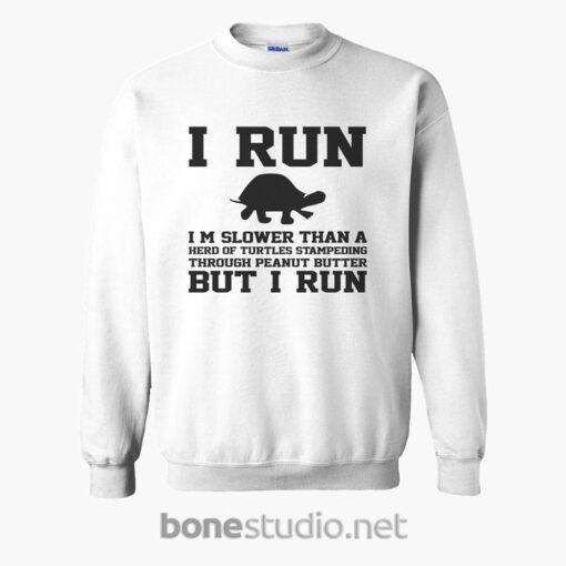 I Run Im Slower Than A Herd Of Turtles Sweatshirt white
