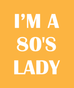 I'm A 80's Lady T Shirt