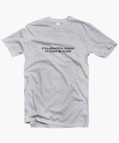 It's A Beautiful Sunday To Leave Me Alone T Shirt sport grey