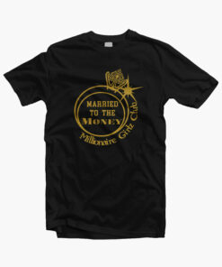 Married To The Money T Shirt Millionaire Girlz Club
