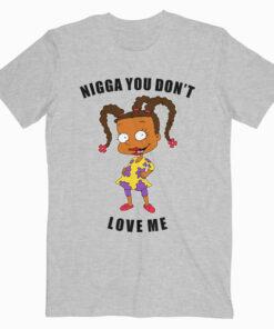 Nigga You Don't Love Me T Shirt