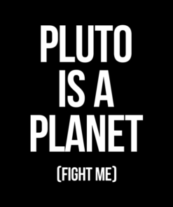 Pluto Is A Planet T Shirt