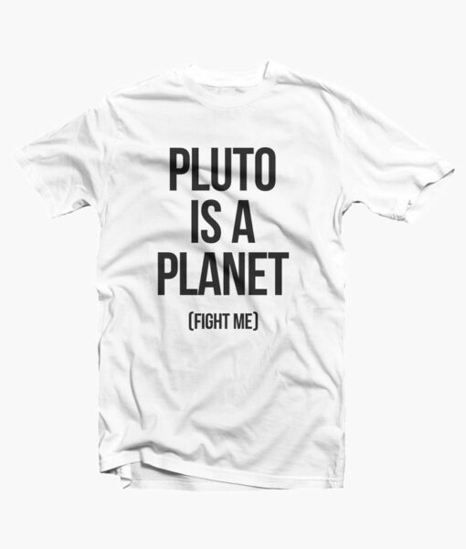 Pluto Is A Planet T Shirt white