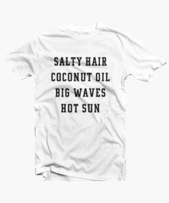 Salty Hair Coconut Oil Big Waves Hot Sun T Shirt