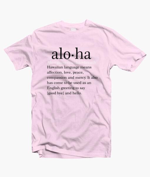 Aloha Means T Shirt