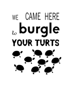 Burgle Your Turts T Shirt