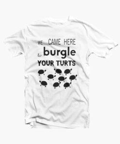 Burgle Your Turts T Shirt
