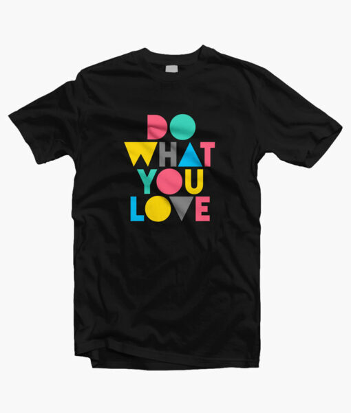 Do What You Love Quote T Shirt