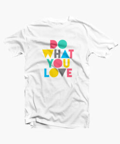 Do What You Love Quote T Shirt Graphic For Men Size S M L Xl 2xl 3xl