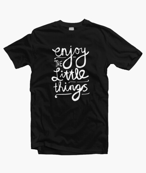 Enjoy The Little Things Quote T Shirt