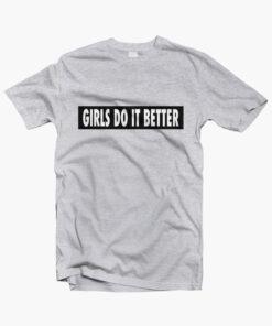 Girls Do It Better T Shirt