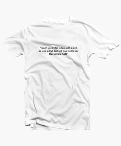 He Loves Hell Quote T Shirt