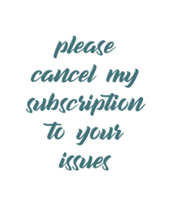 Please Cancel My Subscription To Your Issues T Shirt