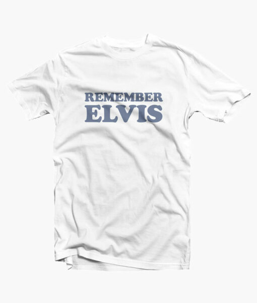 Remember Elvis T Shirt