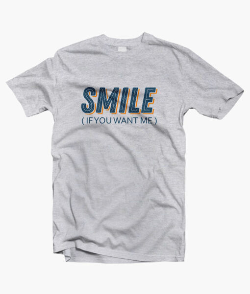 Smile If You Want Me T Shirt sport grey
