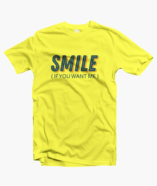 Smile If You Want Me T Shirt yellow