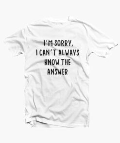 Sorry Funny Quote T Shirt