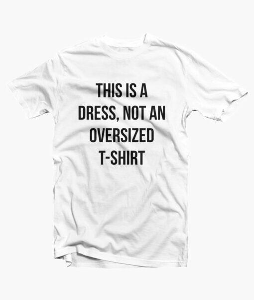 This Is A Dress Not An Oversized T Shirt