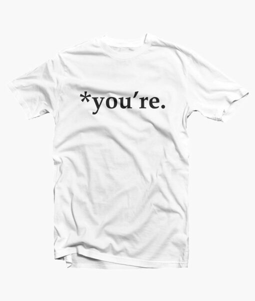 You're Grammar Nazi T Shirt