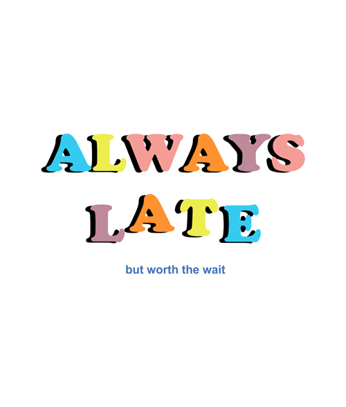Always Late But Worth The Wait Quote T Shirt Size Xssmlxl2xl3xl