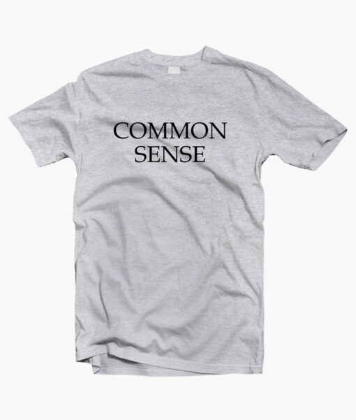 Common Sense T Shirt