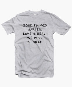 Good Things Quote T Shirt